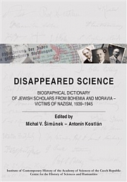 Obálka knihy: Disappeared Science. Biographical Dictionary of Jewish Scholars from Bohemia and Moravia – Victims of Nazism, 1939–1945